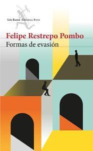 """Formas de evasión"" de Felipe Restrepo Pombo"